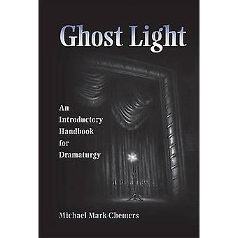Ghost Light - An Introductory Handbook for Dramaturgy by Michael M. Ch
