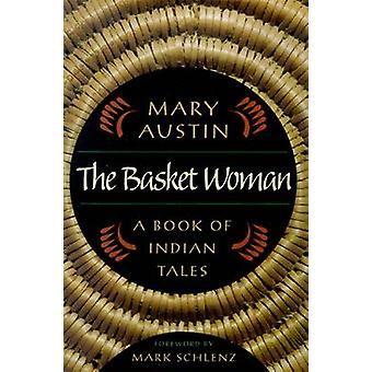 The Basket Woman - A Book of Indian Tales by Mary Austin - Mark Schlen