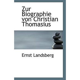 Zur Biographie Von Christian Thomasius by Ernst Landsberg - 978111079