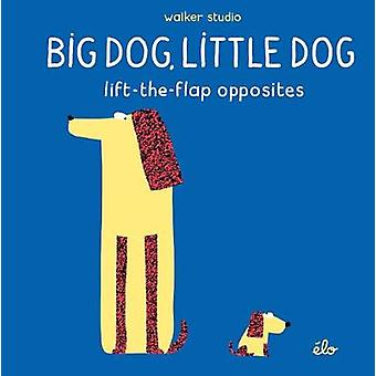 Big Dog - Little Dog - Lift-the-Flap Opposites by Elodie Jarret - 9781