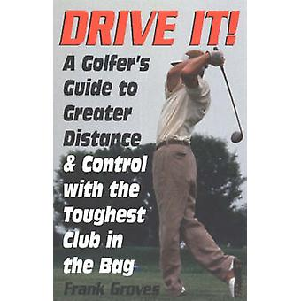Drive It! - A Golfer's Guide to Greater Distance and Control with the