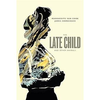 The Late Child & Other Animals by James Romberger - Marguerite Van Co