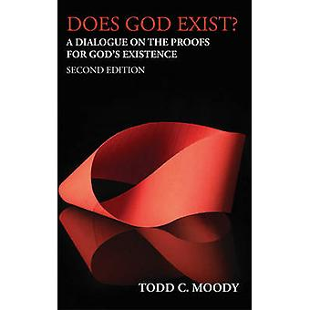 Does God Exist? - A Dialogue on the Proofs for Gods Existence by Todd