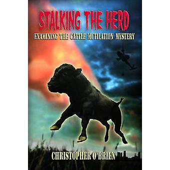 Stalking the Herd - Examining the Cattle Mutilation Mystery by Christo