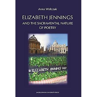Elizabeth Jennings and the  Sacramental  Nature of  Poetry by Elizabe