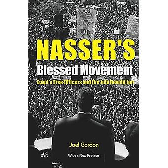 Nasser's Blessed Movement - Egypt's Free Officers and the July Revolut