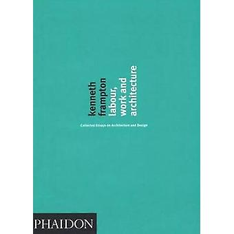 Arbeid - werk en architectuur - Collected Essays over architectuur en