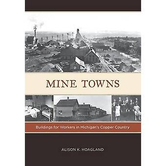 Mine Towns - Buildings for Workers in Michigan's Copper Country by Ali