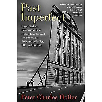 Past Imperfect: Facts, Fictions, Fraud American History from Bancroft and Parkman to Ambrose, Bellesiles, Ellis, and Goodwin