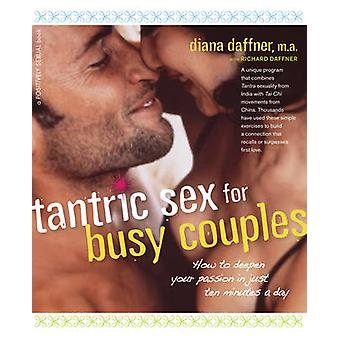 Tantric Sex for Busy Couples - How to Deepen Your Passion in Just Ten