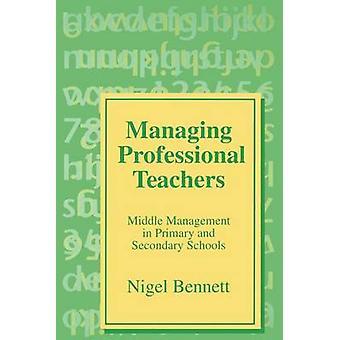 Hantera professionella lärare mellan ledningen i grundskolan och gymnasiet av Bennett & Nigel
