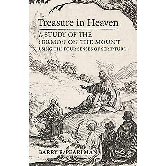 Treasure in Heaven A Study of the Sermon on the Mount Using the Four Senses of Scripture by Pearlman & Barry R.