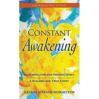 Constant Awakening Searching for and Finding Spirit A Remarkable True Story por SteinerHornsteyn e Helena