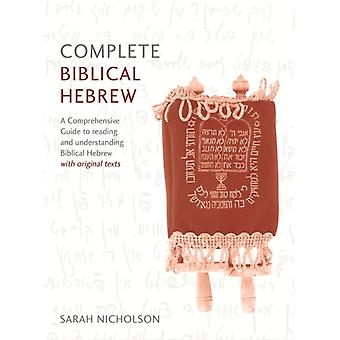 Complete Biblical Hebrew Beginner to Intermediate Course A Comprehensive Guide to Reading and Understanding Biblical Hebrew with Original Texts by Sarah Nicholson