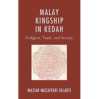 Malay Kingship in Kedah Religion Trade and Society by Falarti & Maziar Mozaffari