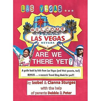LAS VEGAS ... ARE WE THERE YET A Book by Kids From Las Vegas and Their Parents Too by Sturges & Izobel