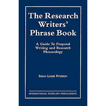 The Research Writers Phrase Book A Guide to Proposal Writing and Research Phraseology by Peterson & Susan Louise