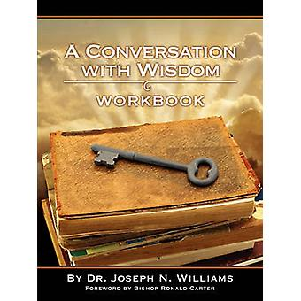 Workbook for A Conversation with Wisdom by Williams & Joseph N