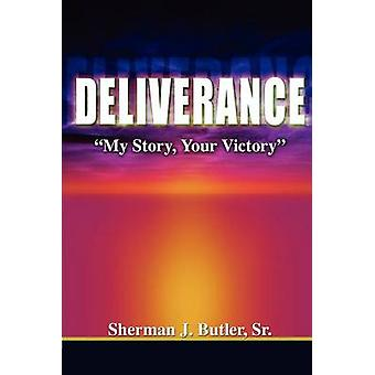 Deliverance My Story Your Victory by Butler & Sr. Sherman J.