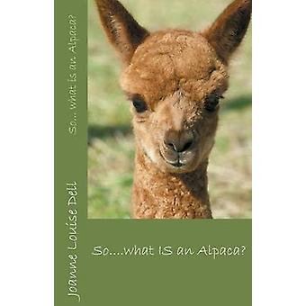 So ... what IS an alpaca by Dell & Joanne Louise