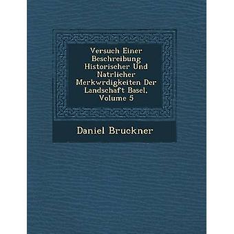 Versuch Einer Beschreibung Historischer Und Natrlicher Merkwrdigkeiten Der Landschaft Basel Volume 5 by Bruckner & Daniel