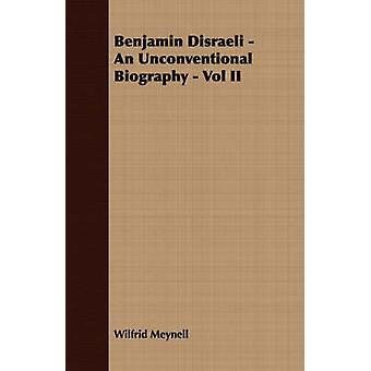 Benjamin Disraeli  An Unconventional Biography  Vol II by Meynell & Wilfrid