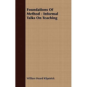 Foundations Of Method  Informal Talks On Teaching by Kilpatrick & William Heard