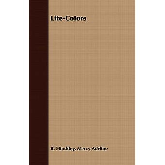 LifeColors by Hinckley & Mercy Adeline B.