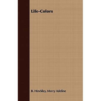 LifeColors by Hinckley & Mercy Adeline B.
