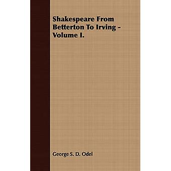 Shakespeare from Betterton to Irving Volume I. by Odel & George S. D.