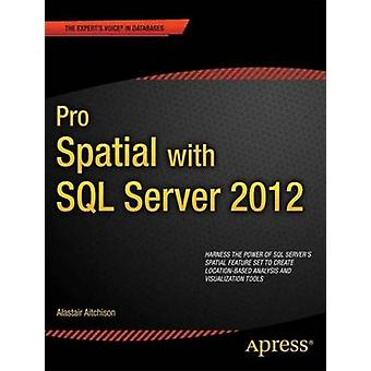 Pro Spatial with SQL Server 2012 by Aitchison & Alastair