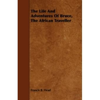 The Life and Adventures of Bruce the African Traveller by Head & Francis B.