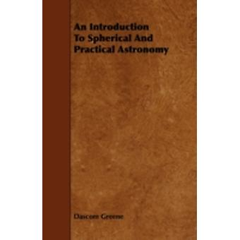 An Introduction to Spherical and Practical Astronomy by Greene & Dascom