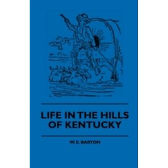 Life in the Hills of Kentucky by Barton & W. E.