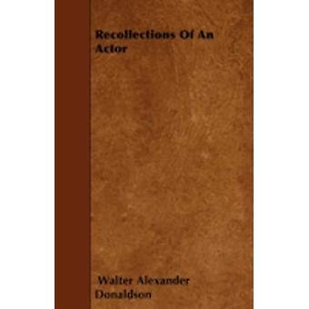Recollections Of An Actor by Donaldson & Walter Alexander