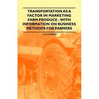 Transportation as a Factor in Marketing Farm Produce  With Information on Business Methods for Farmers by Weld & L. D. H.