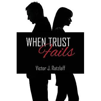 When Trust Fails by Ratzlaff & Victor J.