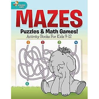 Mazes Puzzles  Math Games Activity Books For Kids 912 by Speedy Kids