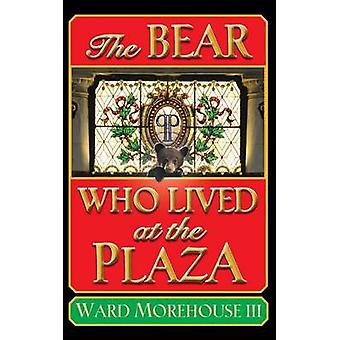 The Bear Who Lived at the Plaza hardback by Morehouse & III Ward