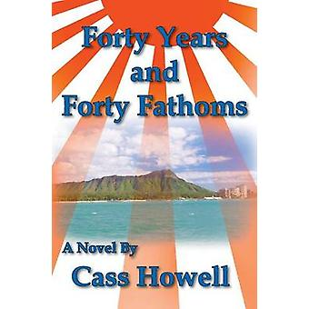 Forty Years and Forty Fathoms by Howell & Cass D