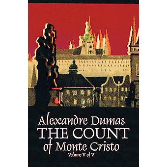 The Count of Monte Cristo Volume V of V by Alexandre Dumas Fiction Classics Action  Adventure War  Military by Dumas & Alexandre