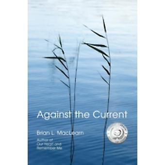Against the Current by Maclearn & Brian L.