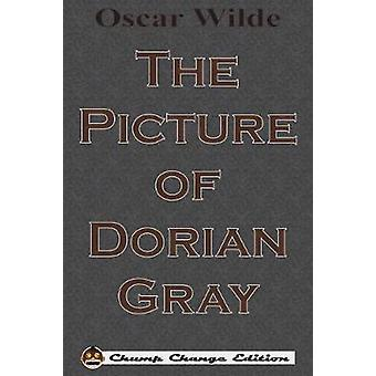 The Picture of Dorian Gray Chump Change Edition by Wilde & Oscar