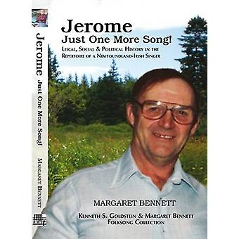 Jerome Just One More Song Local Social  Political History in the Repertoire of a NewfoundlandIrish Singer by Bennett & Margaret