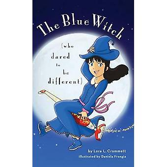 The Blue Witch Who Dared To Be Different by Crommett & Lora L.