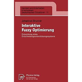 Interaktive Fuzzy Optimierung  Entwicklung eines Entscheidungsuntersttzungssystems by Brunner & Johannes