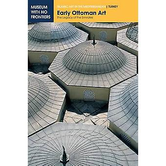 Early Ottoman Art The Legacy of the Emirates by ney & Gnl