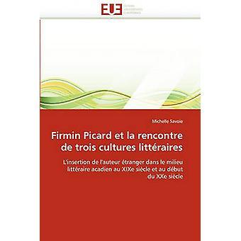 Firmin Picard Et La Rencontre de Trois Cultures Litteraires by Savoie & Michelle