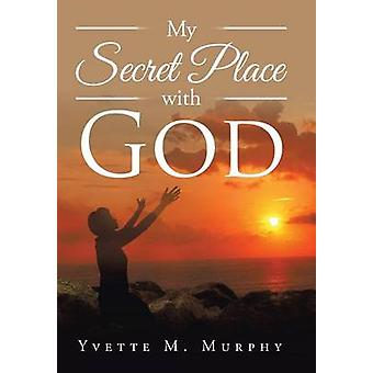 My Secret Place with God by Murphy & Yvette M.