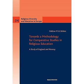 Towards a Methodology for Comparative Studies in Religious EducationA Study of England and Norway by Brten & Oddrun M. H.